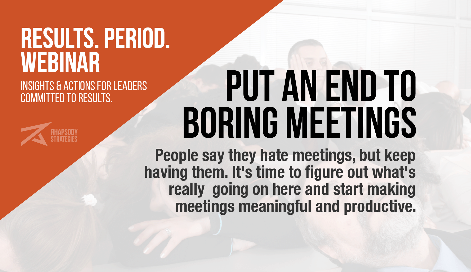 Put an End to Boring Meetings, Results. Period. Webinar, Results Period, Rhapsody Strategies, Business Coach, Business Coaching